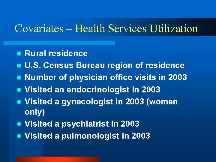 Covariates – Health Services Utilization l l l l Rural residence U. S. Census