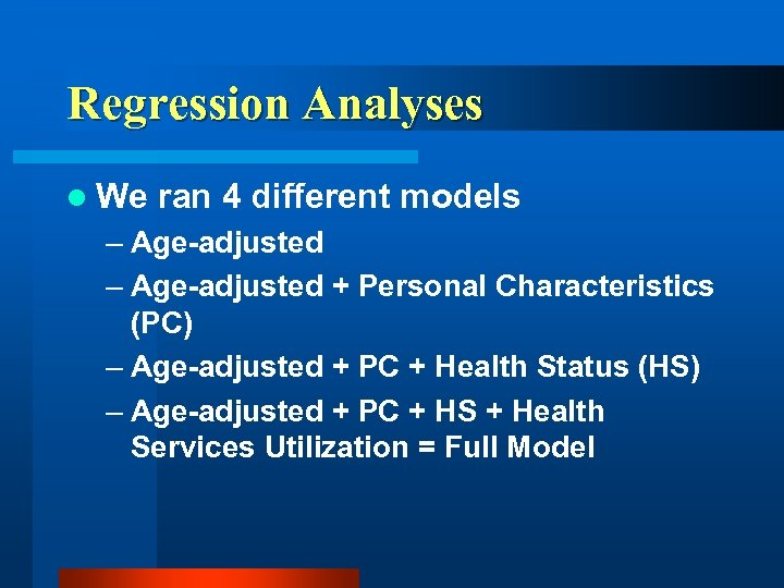 Regression Analyses l We ran 4 different models – Age-adjusted + Personal Characteristics (PC)