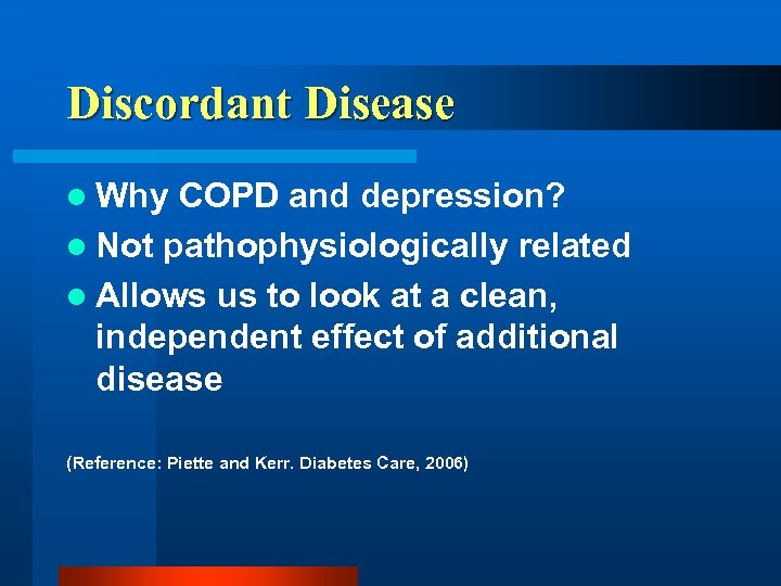 Discordant Disease l Why COPD and depression? l Not pathophysiologically related l Allows us