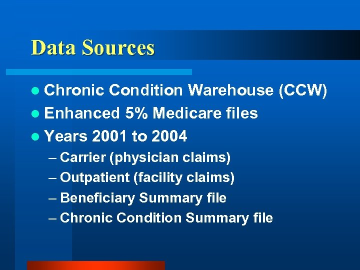 Data Sources l Chronic Condition Warehouse (CCW) l Enhanced 5% Medicare files l Years