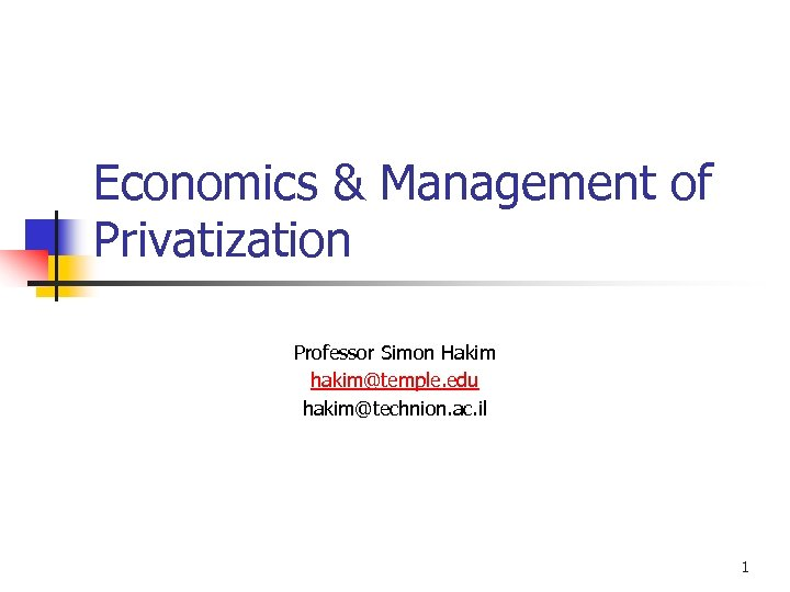 Economics & Management of Privatization Professor Simon Hakim hakim@temple. edu hakim@technion. ac. il 1