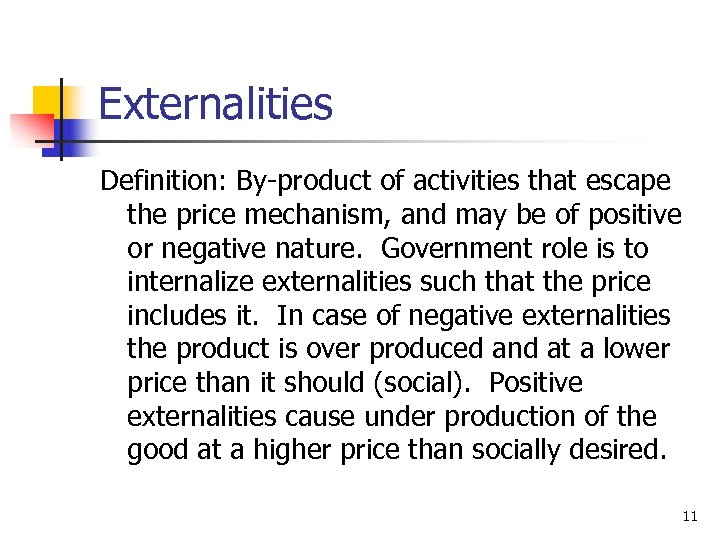 Externalities Definition: By-product of activities that escape the price mechanism, and may be of