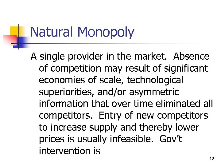 Natural Monopoly A single provider in the market. Absence of competition may result of