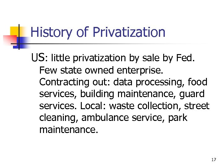 History of Privatization US: little privatization by sale by Fed. Few state owned enterprise.