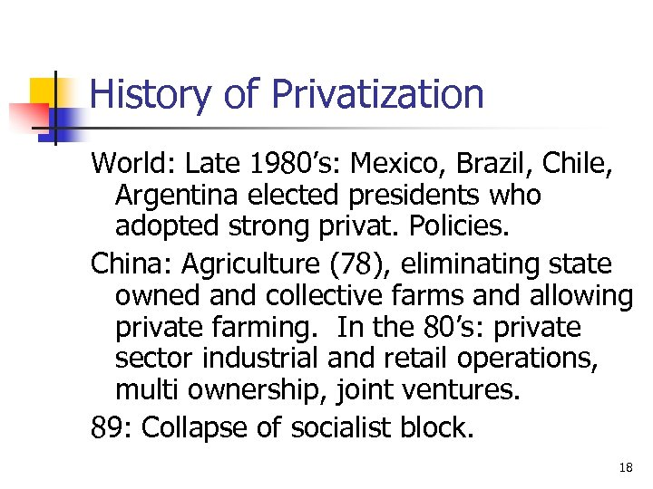History of Privatization World: Late 1980's: Mexico, Brazil, Chile, Argentina elected presidents who adopted