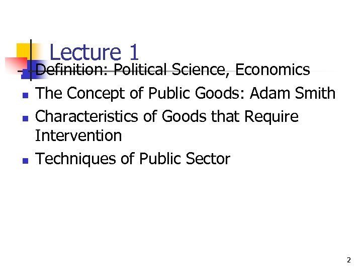 Lecture 1 n n Definition: Political Science, Economics The Concept of Public Goods: Adam