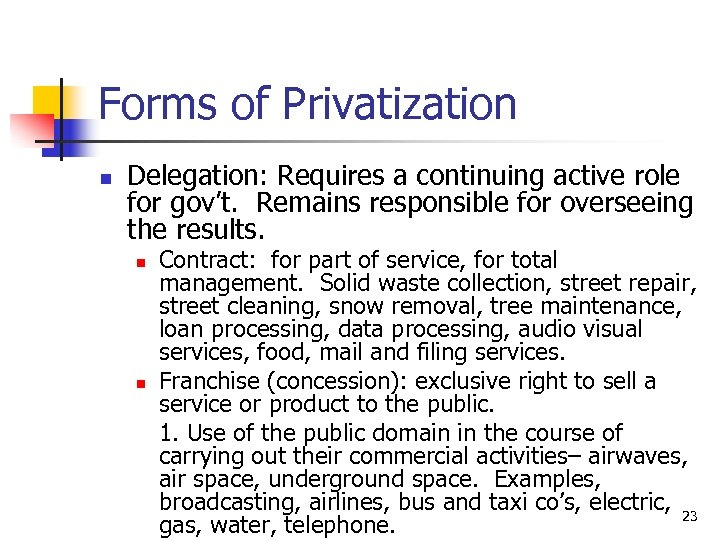 Forms of Privatization n Delegation: Requires a continuing active role for gov't. Remains responsible