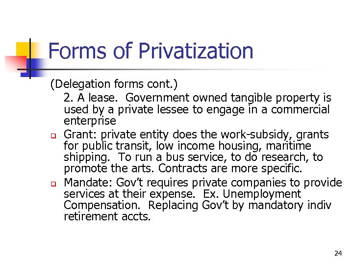 Forms of Privatization (Delegation forms cont. ) 2. A lease. Government owned tangible property