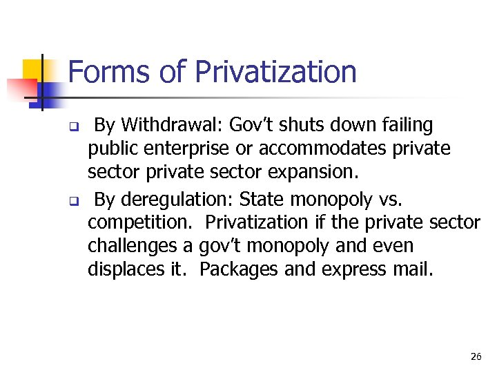 Forms of Privatization q q By Withdrawal: Gov't shuts down failing public enterprise or