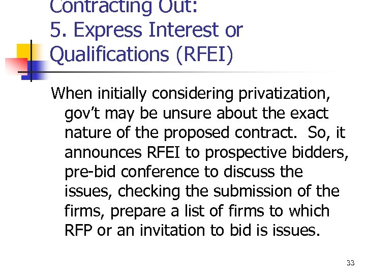 Contracting Out: 5. Express Interest or Qualifications (RFEI) When initially considering privatization, gov't may