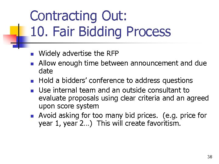 Contracting Out: 10. Fair Bidding Process n n n Widely advertise the RFP Allow