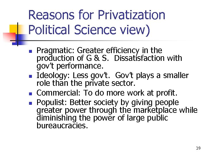 Reasons for Privatization Political Science view) n n Pragmatic: Greater efficiency in the production