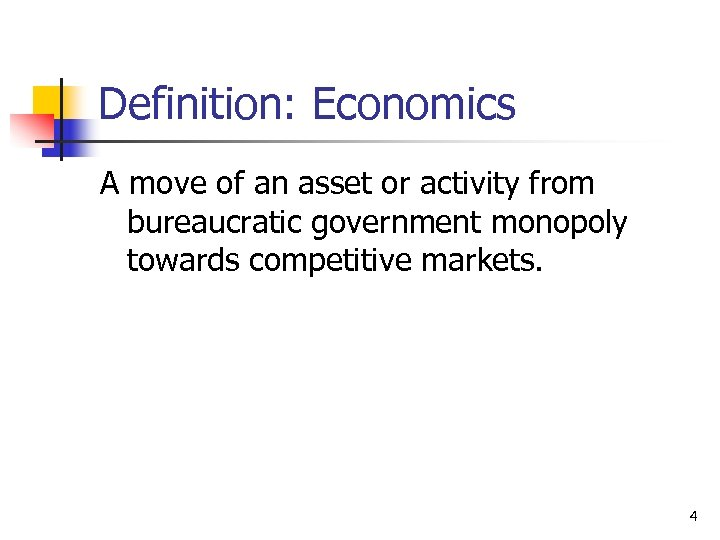 Definition: Economics A move of an asset or activity from bureaucratic government monopoly towards