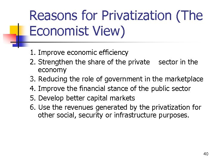 Reasons for Privatization (The Economist View) 1. Improve economic efficiency 2. Strengthen the share