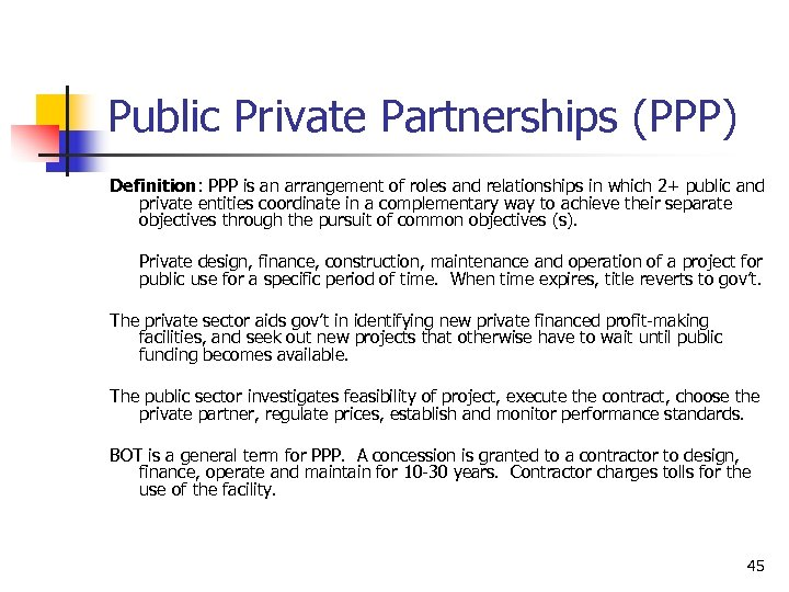 Public Private Partnerships (PPP) Definition: PPP is an arrangement of roles and relationships in