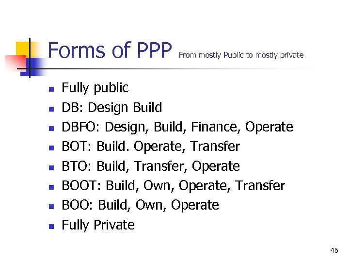 Forms of PPP n n n n From mostly Public to mostly private Fully