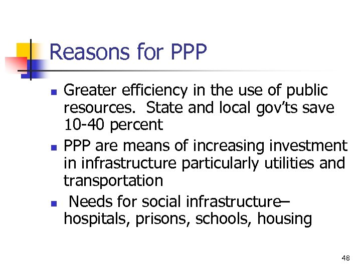 Reasons for PPP n n n Greater efficiency in the use of public resources.