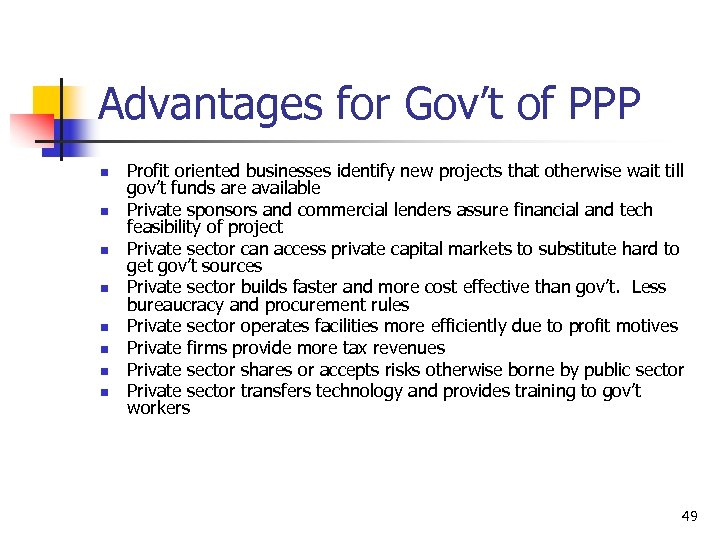 Advantages for Gov't of PPP n n n n Profit oriented businesses identify new