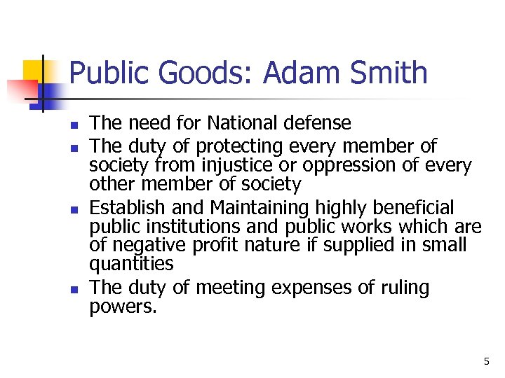 Public Goods: Adam Smith n n The need for National defense The duty of