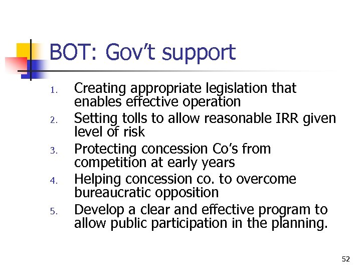 BOT: Gov't support 1. 2. 3. 4. 5. Creating appropriate legislation that enables effective