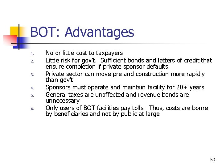 BOT: Advantages 1. 2. 3. 4. 5. 6. No or little cost to taxpayers