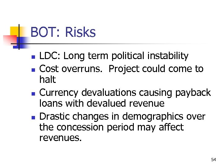 BOT: Risks n n LDC: Long term political instability Cost overruns. Project could come