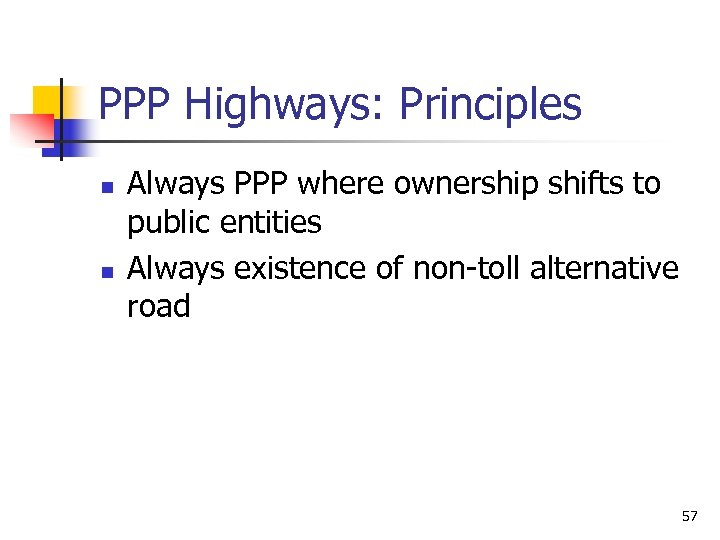 PPP Highways: Principles n n Always PPP where ownership shifts to public entities Always