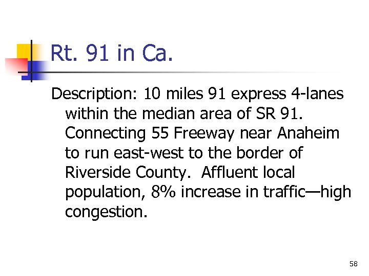 Rt. 91 in Ca. Description: 10 miles 91 express 4 -lanes within the median