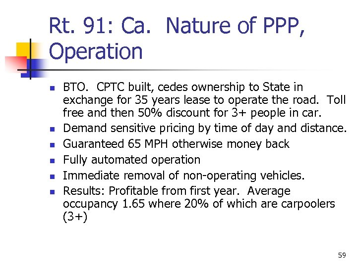 Rt. 91: Ca. Nature of PPP, Operation n n n BTO. CPTC built, cedes