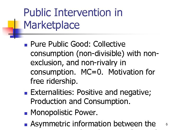 Public Intervention in Marketplace n n Pure Public Good: Collective consumption (non-divisible) with nonexclusion,