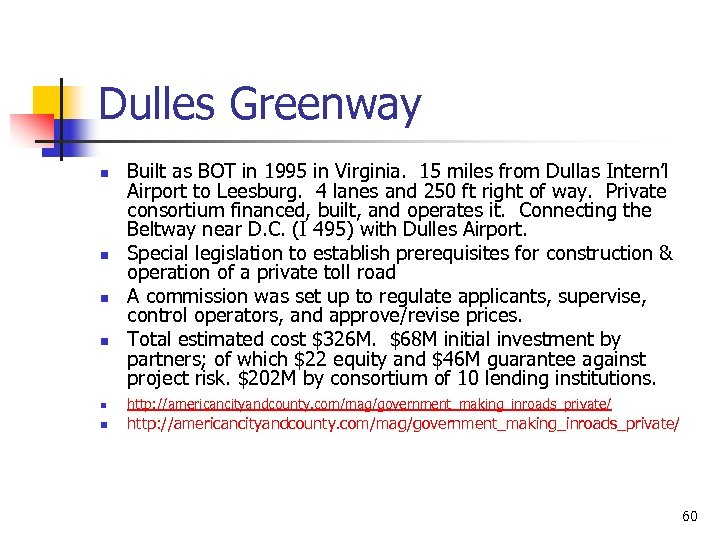 Dulles Greenway n n Built as BOT in 1995 in Virginia. 15 miles from