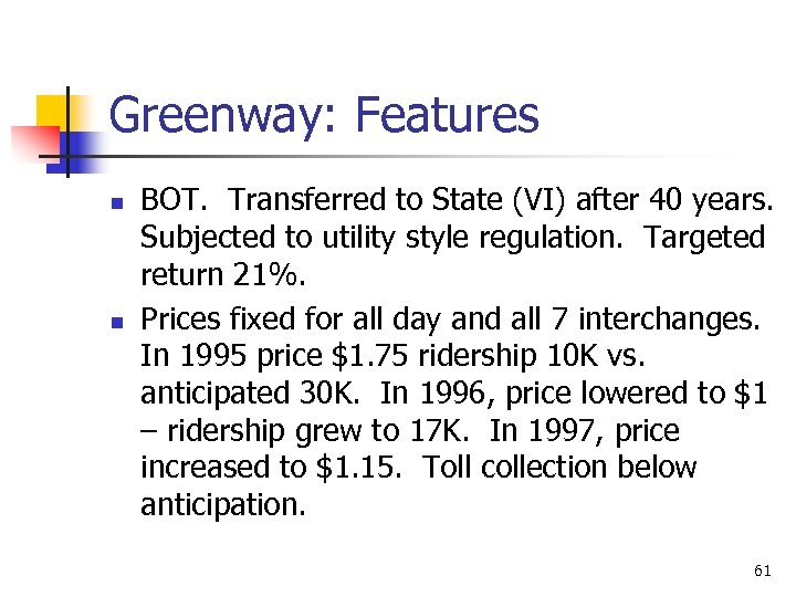 Greenway: Features n n BOT. Transferred to State (VI) after 40 years. Subjected to