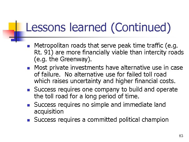 Lessons learned (Continued) n n n Metropolitan roads that serve peak time traffic (e.