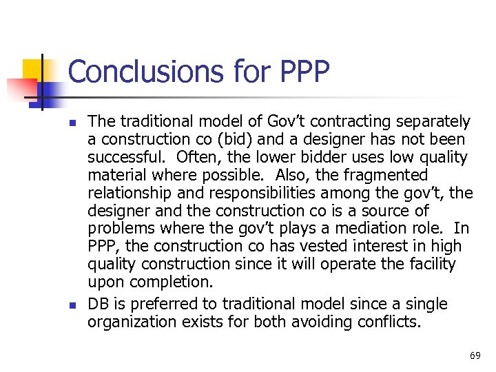 Conclusions for PPP n n The traditional model of Gov't contracting separately a construction