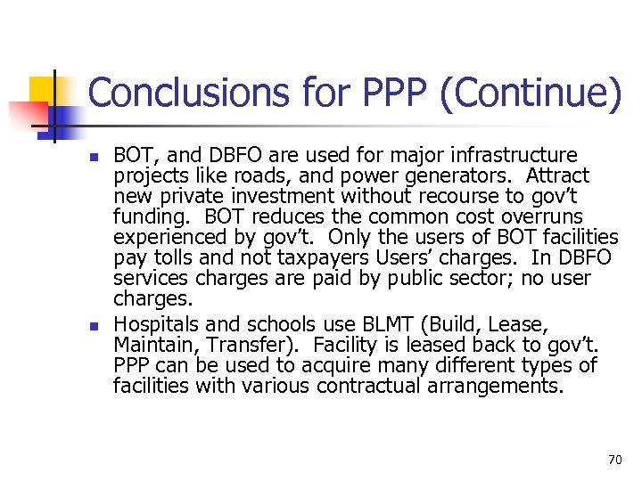Conclusions for PPP (Continue) n n BOT, and DBFO are used for major infrastructure
