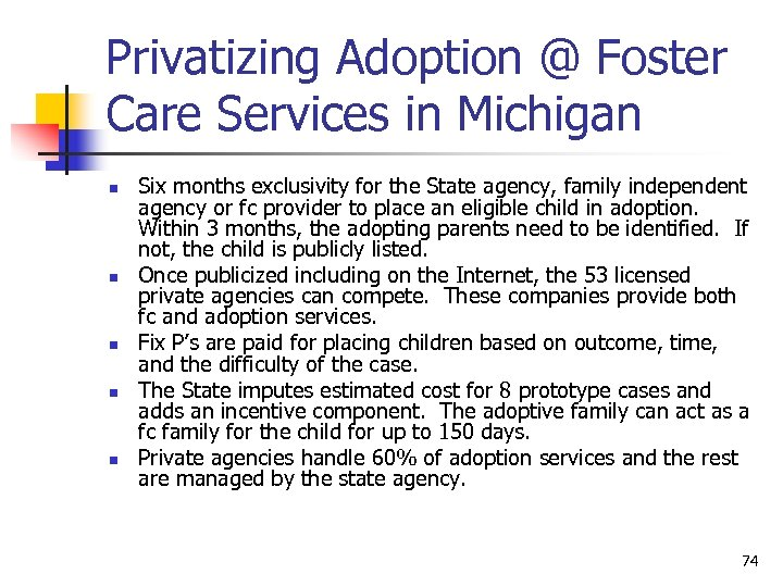 Privatizing Adoption @ Foster Care Services in Michigan n n Six months exclusivity for
