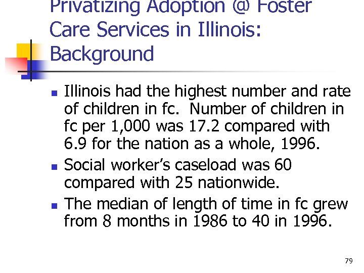 Privatizing Adoption @ Foster Care Services in Illinois: Background n n n Illinois had