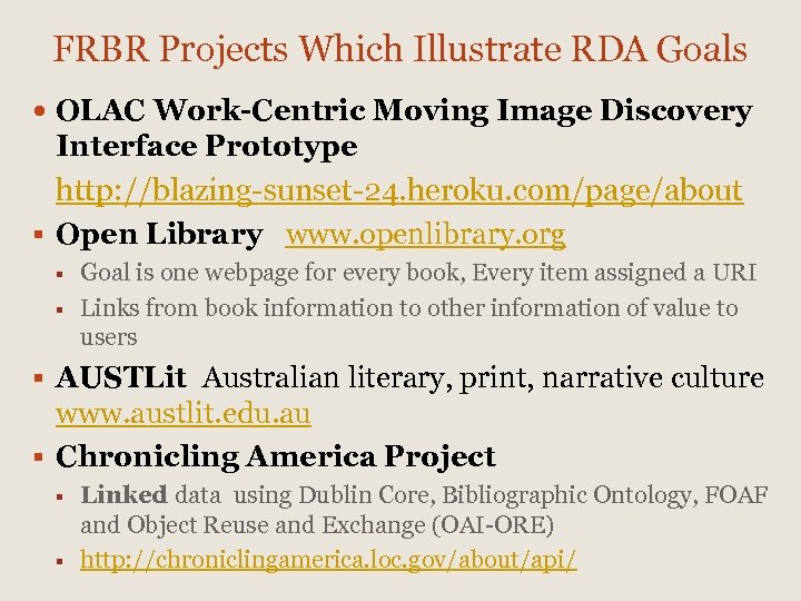 FRBR Projects Which Illustrate RDA Goals OLAC Work-Centric Moving Image Discovery Interface Prototype http: