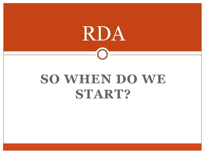 RDA SO WHEN DO WE START?