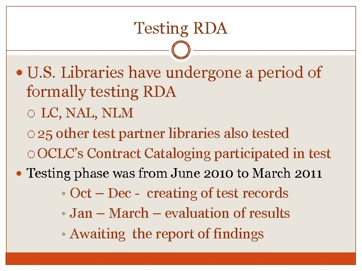 Testing RDA U. S. Libraries have undergone a period of formally testing RDA LC,