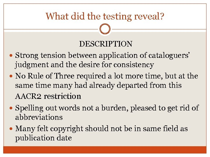 What did the testing reveal? DESCRIPTION Strong tension between application of cataloguers' judgment and