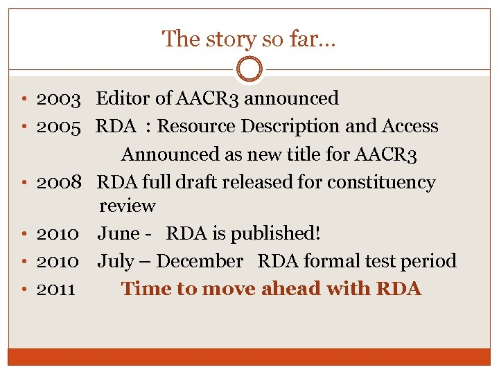 The story so far… • 2003 Editor of AACR 3 announced • 2005 RDA