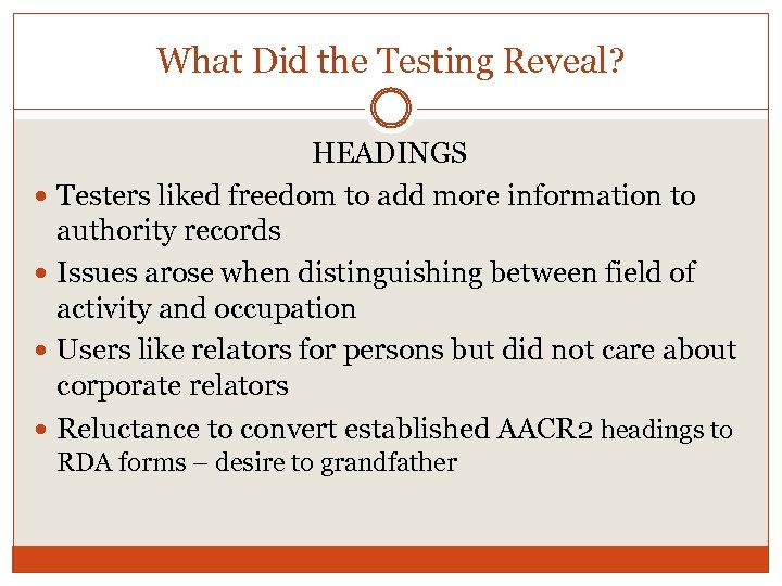 What Did the Testing Reveal? HEADINGS Testers liked freedom to add more information to