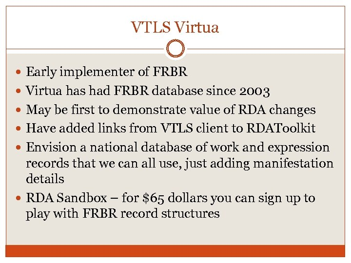 VTLS Virtua Early implementer of FRBR Virtua has had FRBR database since 2003 May