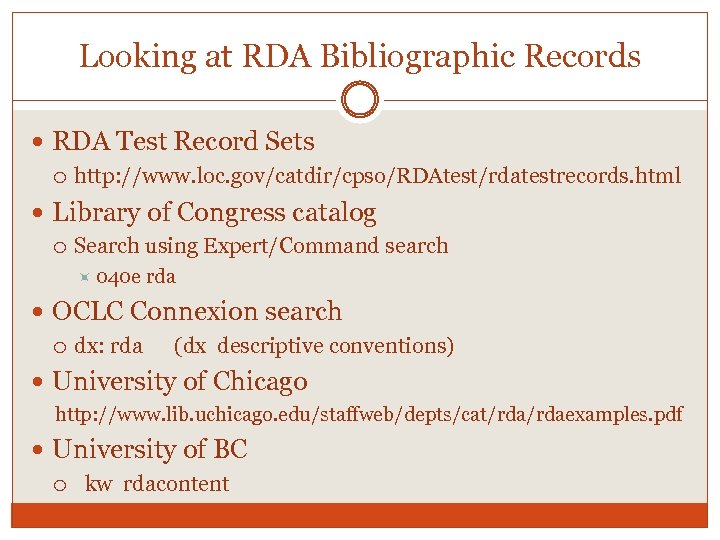 Looking at RDA Bibliographic Records RDA Test Record Sets http: //www. loc. gov/catdir/cpso/RDAtest/rdatestrecords. html
