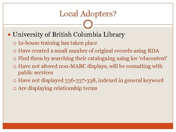 Local Adopters? University of British Columbia Library In-house training has taken place Have created