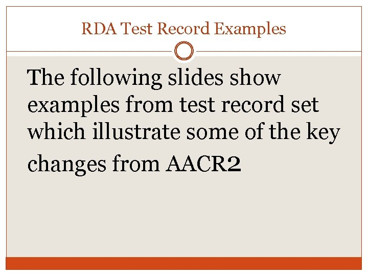 RDA Test Record Examples The following slides show examples from test record set which