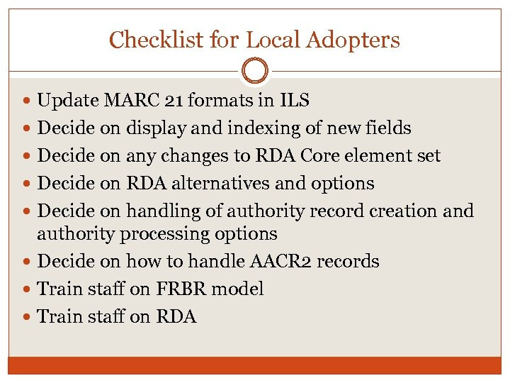 Checklist for Local Adopters Update MARC 21 formats in ILS Decide on display and