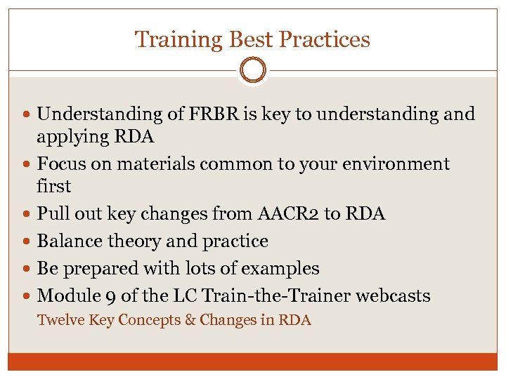 Training Best Practices Understanding of FRBR is key to understanding and applying RDA Focus