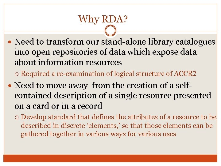 Why RDA? Need to transform our stand-alone library catalogues into open repositories of data
